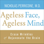 Ageless Face, Ageless Mind: Erase Wrinkles and Rejuvenate the Brain Audiobook, by Nicholas Perricone