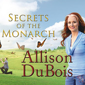 Secrets of the Monarch: What the Dead Can Teach Us About Living a Better Life Audiobook, by Allison DuBois