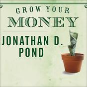 Grow Your Money: 101 Easy Tips to Plan, Save, and Invest Audiobook, by Jonathan D. Pond