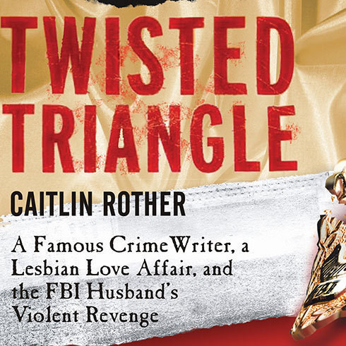 Printable Twisted Triangle: A Famous Crime Writer, a Lesbian Love Affair, and the FBI Husband's Violent Revenge Audiobook Cover Art