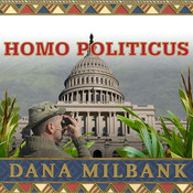 Homo Politicus: The Strange and Scary Tribes that Run Our Government Audiobook, by Dana Milbank