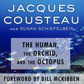 The Human, the Orchid, and the Octopus: Exploring and Conserving Our Natural World Audiobook, by Jacques Cousteau, Susan Schiefelbein