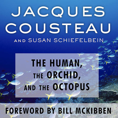 The Human, the Orchid, and the Octopus: Exploring and Conserving Our Natural World Audiobook, by Jacques Cousteau