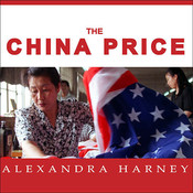 The China Price: The True Cost of Chinese Competitive Advantage, by Alexandra Harney