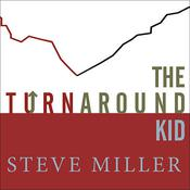 The Turnaround Kid: What I Learned Rescuing Americas Most Troubled Companies, by Steve Miller