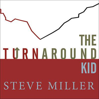 The Turnaround Kid: What I Learned Rescuing America's Most Troubled Companies Audiobook, by