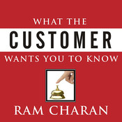 What the Customer Wants You to Know: How Everybody Needs to Think Differently about Sales Audiobook, by Ram Charan