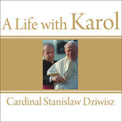 A Life with Karol: My Forty-Year Friendship with the Man Who Became Pope, by Cardinal Stanislaw Dziwisz