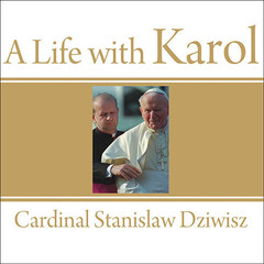 A Life with Karol: My Forty-Year Friendship with the Man Who Became Pope Audiobook, by Cardinal Stanislaw Dziwisz