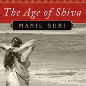 The Age of Shiva: A Novel Audiobook, by Manil Suri