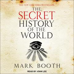 The Secret History of the World: As Laid Down by the Secret Societies Audiobook, by Mark Booth