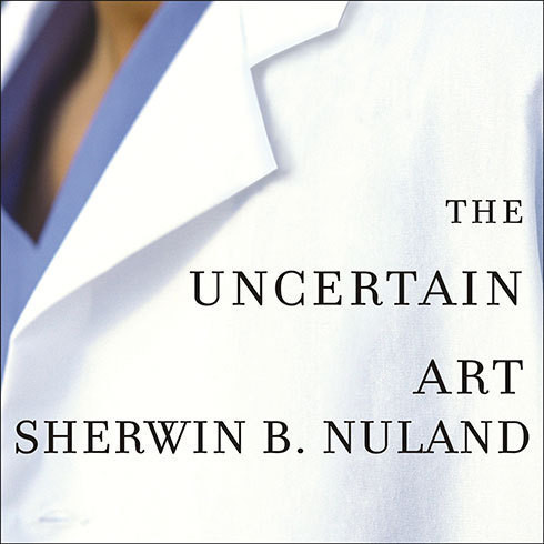 Printable The Uncertain Art: Thoughts on a Life in Medicine Audiobook Cover Art