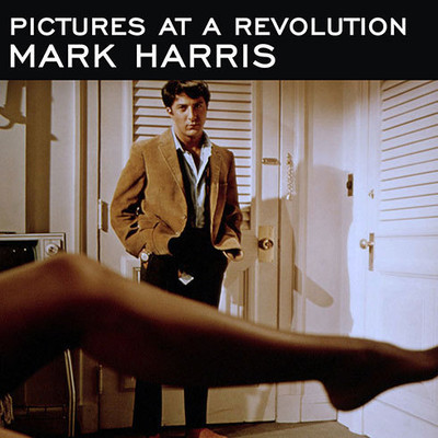 Pictures at a Revolution: Five Movies and the Birth of the New Hollywood Audiobook, by