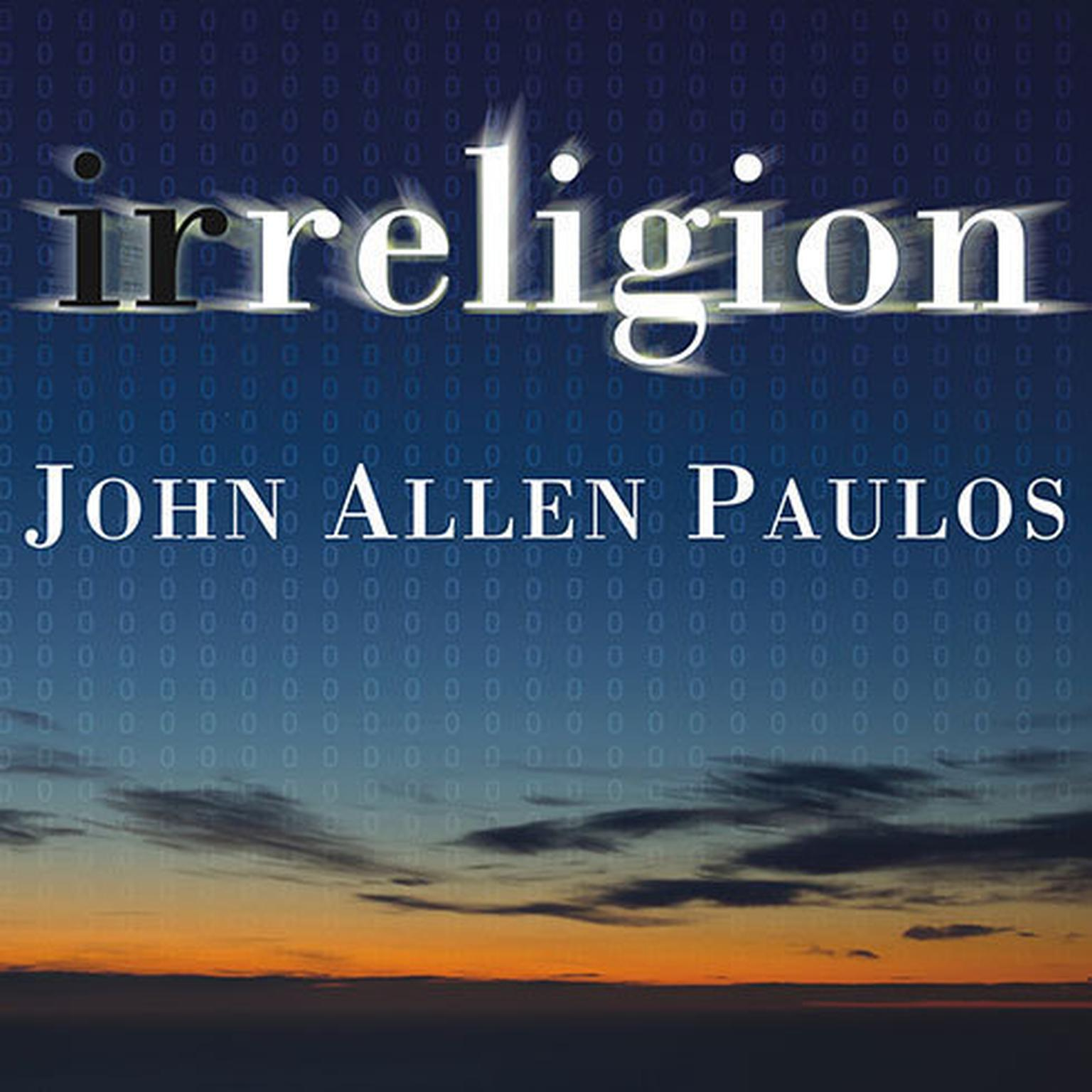 Printable Irreligion: A Mathematician Explains Why the Arguments for God Just Don't Add Up Audiobook Cover Art