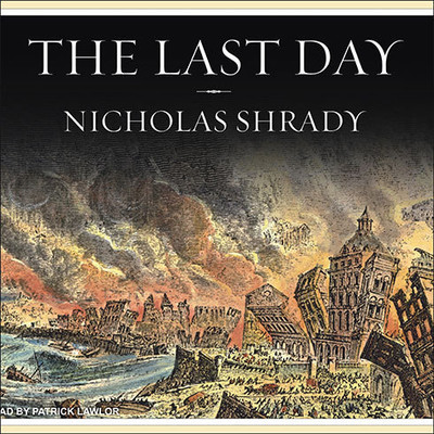 The Last Day: Wrath, Ruin, and Reason in the Great Lisbon Earthquake of 1755 Audiobook, by Nicholas Shrady