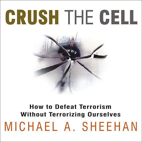 Printable Crush the Cell: How to Defeat Terrorism Without Terrorizing Ourselves Audiobook Cover Art