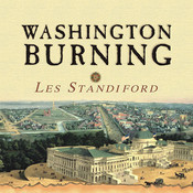 Washington Burning: How a Frenchman's Vision of Our Nation's Capital Survived Congress, the Founding Fathers, and the Invading British Army Audiobook, by Les Standiford, Michael Prichard