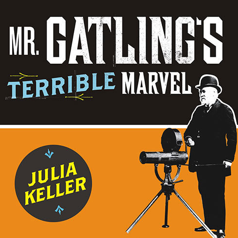 Printable Mr. Gatling's Terrible Marvel: The Gun That Changed Everything and the Misunderstood Genius Who Invented It Audiobook Cover Art
