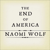 The End of America: Letter of Warning to a Young Patriot Audiobook, by Naomi Wolf