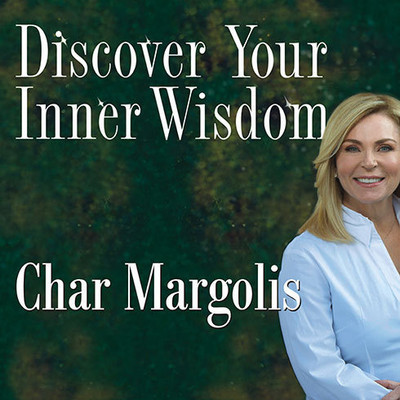 Discover Your Inner Wisdom: Using Intuition, Logic, and Common Sense to Make Your Best Choices Audiobook, by Char Margolis