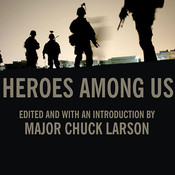 Heroes among Us: Firsthand Accounts of Combat from Americas Most Decorated Warriors in Iraq and Afghanistan Audiobook, by Major Chuck Larson