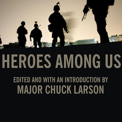Heroes among Us: Firsthand Accounts of Combat from Americas Most Decorated Warriors in Iraq and Afghanistan Audiobook, by