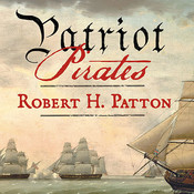 Patriot Pirates: The Privateer War for Freedom and Fortune in the American Revolution Audiobook, by Robert H. Patton