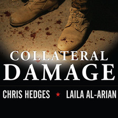 Collateral Damage: Americas War Against Iraqi Civilians Audiobook, by Chris Hedges, Laila Al-Arian
