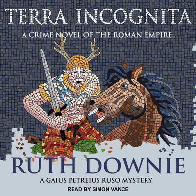Terra Incognita: A Novel of the Roman Empire Audiobook, by Ruth Downie