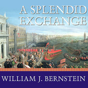 A Splendid Exchange: How Trade Shaped the World Audiobook, by William J. Bernstein