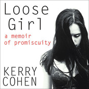Loose Girl: A Memoir of Promiscuity Audiobook, by Kerry Cohen