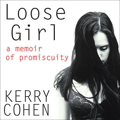 Loose Girl: A Memoir of Promiscuity Audiobook, by