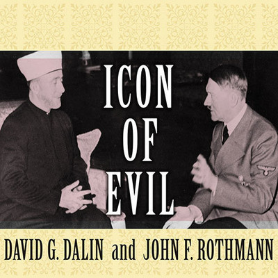 Icon of Evil: Hitlers Mufti and the Rise of Radical Islam Audiobook, by David G. Dalin