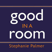 Good in a Room: How to Sell Yourself (and Your Ideas) and Win Over Any Audience, by Stephanie Palmer