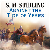 Against the Tide of Years Audiobook, by S. M. Stirling