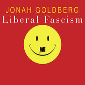 Liberal Fascism: The Secret History of the American Left from Mussolini to the Politics of Meaning, by Jonah Goldberg