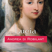 Lucia: A Venetian Life in the Age of Napoleon, by Andrea di Robilant