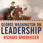 George Washington on Leadership, by Richard Brookhiser