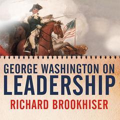 George Washington on Leadership Audiobook, by Richard Brookhiser