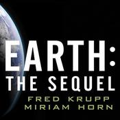 Earth: The Sequel: The Race to Reinvent Energy and Stop Global Warming, by Miriam Horn, Fred Krupp