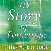 The Story of Forgetting: A Novel Audiobook, by Stefan Merrill Block