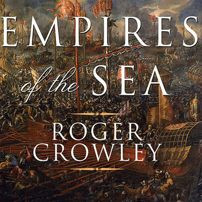 Empires of the Sea: The Siege of Malta, the Battle of Lepanto, and the Contest for the Center of the World Audiobook, by Roger Crowley