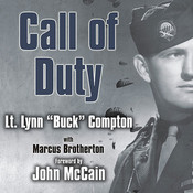 "Call of Duty: My Life Before, During, and After the Band of Brothers, by Marcus Brotherton, Dick Hill, Lt. Lynn ""Buck"" Compton"