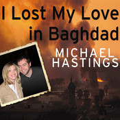 I Lost My Love in Baghdad: A Modern War Story, by Michael Hastings