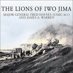 The Lions of Iwo Jima: The Story of Combat Team 28 and the Bloodiest Battle in Marine Corps History Audiobook, by Fred Haynes, Major General Fred Haynes (USMC-Ret.), James A. Warren