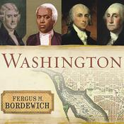 Washington: The Making of the American Capital Audiobook, by Fergus Bordewich