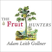 The Fruit Hunters: A Story of Nature, Adventure, Commerce and Obsession Audiobook, by Adam Leith Gollner