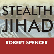 Stealth Jihad: How Radical Islam Is Subverting America without Guns or Bombs Audiobook, by Robert Spencer