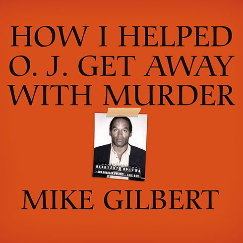 Printable How I Helped O. J. Get Away with Murder: The Shocking Inside Story of Violence, Loyalty, Regret, and Remorse Audiobook Cover Art