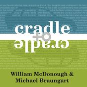Cradle to Cradle: Remaking the Way We Make Things, by William McDonough, Michael Braungart